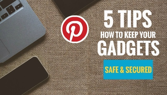 5 tips how to keep your gadget safe and secured